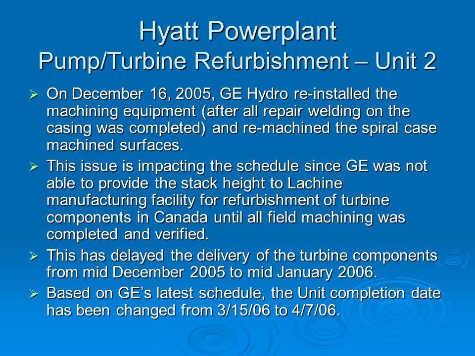 Hyatt Powerplant Pump/Turbine Refurbishment – Unit 2  On December 16, 2005, GE Hydro re-installed the machining equipment (after all repair welding o
