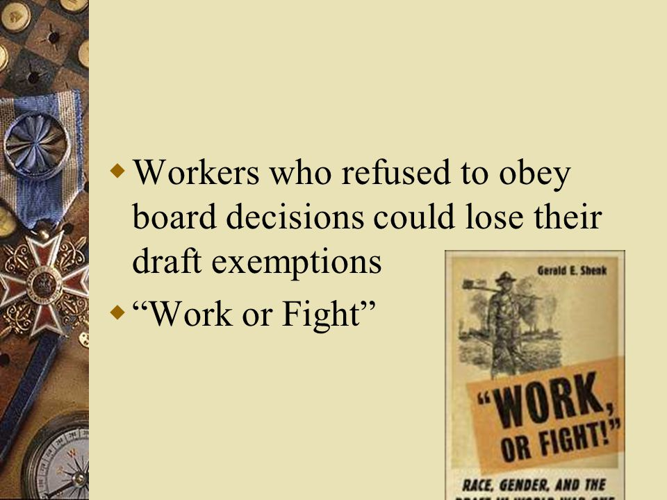  Workers who refused to obey board decisions could lose their draft exemptions  Work or Fight