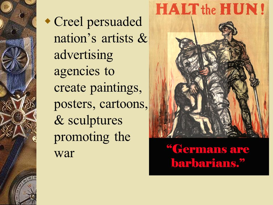  Creel persuaded nation's artists & advertising agencies to create paintings, posters, cartoons, & sculptures promoting the war