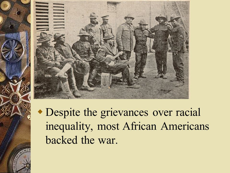  Despite the grievances over racial inequality, most African Americans backed the war.