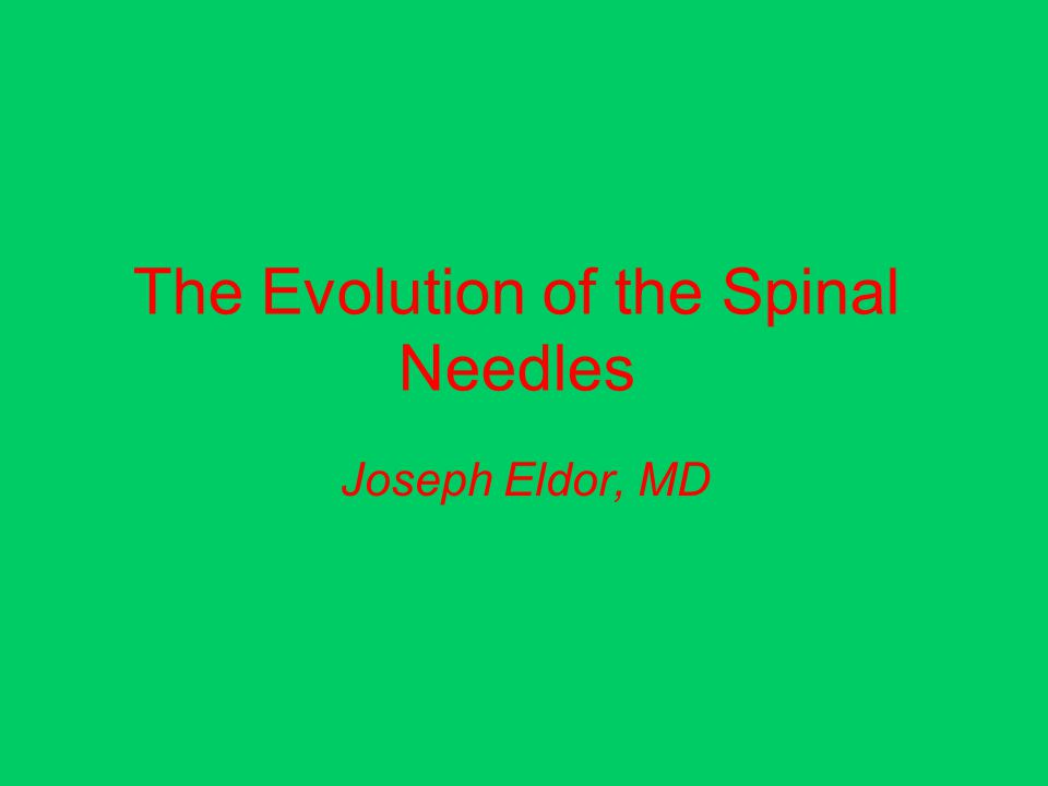 The Evolution of the Spinal Needles Joseph Eldor, MD