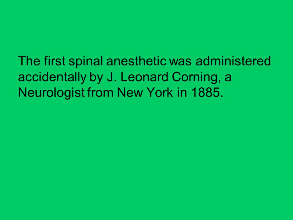 The first spinal anesthetic was administered accidentally by J.