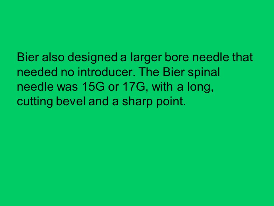 Bier also designed a larger bore needle that needed no introducer.