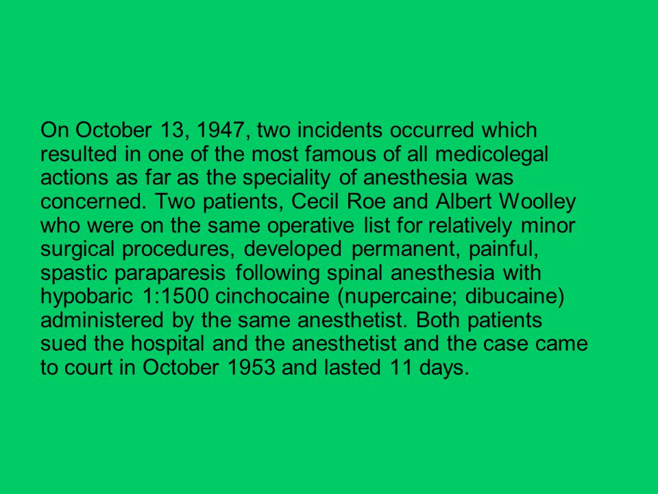 On October 13, 1947, two incidents occurred which resulted in one of the most famous of all medicolegal actions as far as the speciality of anesthesia was concerned.