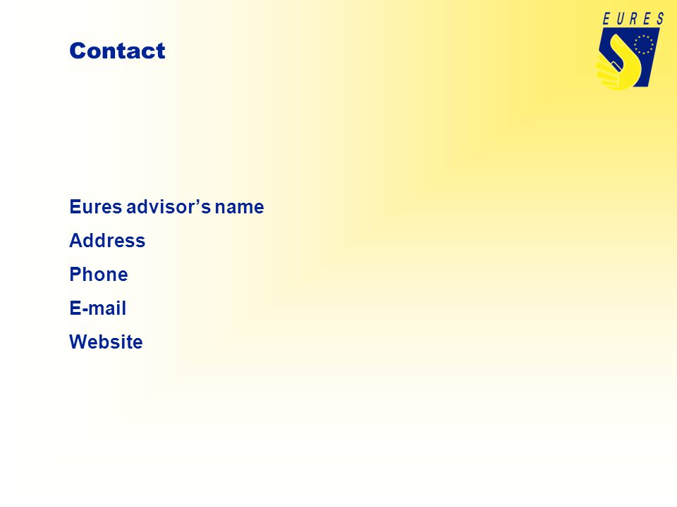 Contact Eures advisor's name Address Phone E-mail Website