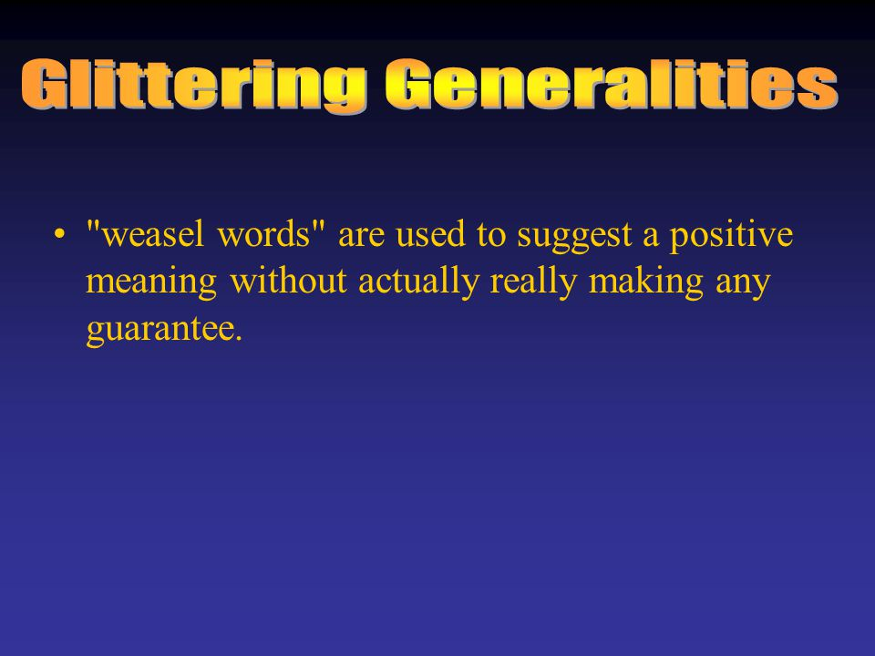 weasel words are used to suggest a positive meaning without actually really making any guarantee.