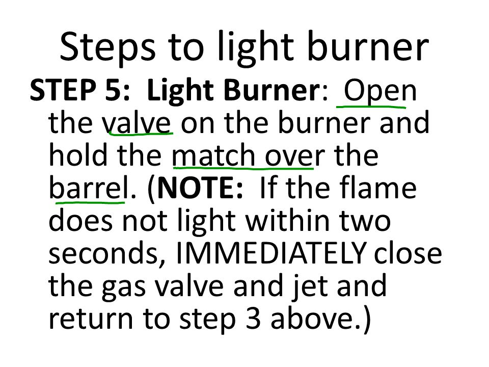 Steps to light burner STEP 6: Adjust Flame: In order to obtain a good flame, adjust the collar in order to regulate the amount of air mixing with the fuel.