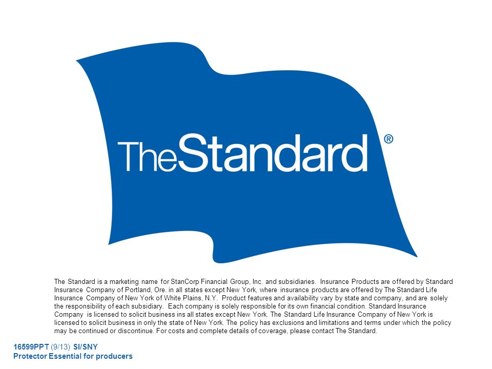 © 2010 Standard Insurance Company 16599PPT (9/13) SI/SNY Protector Essential for producers The Standard is a marketing name for StanCorp Financial Gro