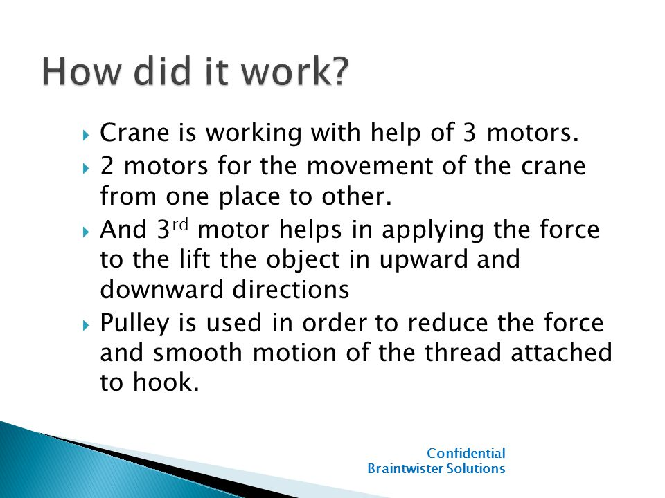  Crane is working with help of 3 motors.