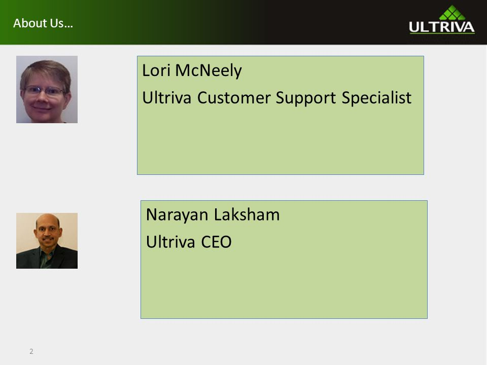 About Us… Lori McNeely Ultriva Customer Support Specialist 2 Narayan Laksham Ultriva CEO