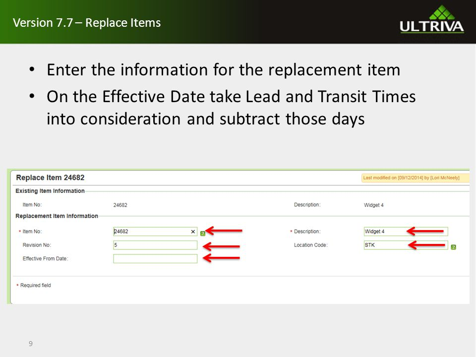 Version 7.7 – Replace Items Enter the information for the replacement item On the Effective Date take Lead and Transit Times into consideration and subtract those days 9