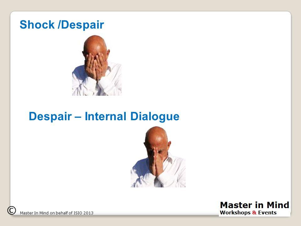 Shock /Despair © Master In Mind on behalf of ISIO 2013 Despair – Internal Dialogue