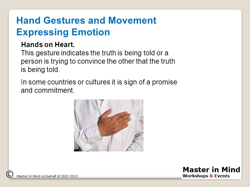 © Master In Mind on behalf of ISIO 2013 Hand Gestures and Movement Expressing Emotion Hands on Heart.
