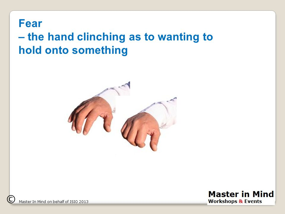 Fear – the hand clinching as to wanting to hold onto something © Master In Mind on behalf of ISIO 2013