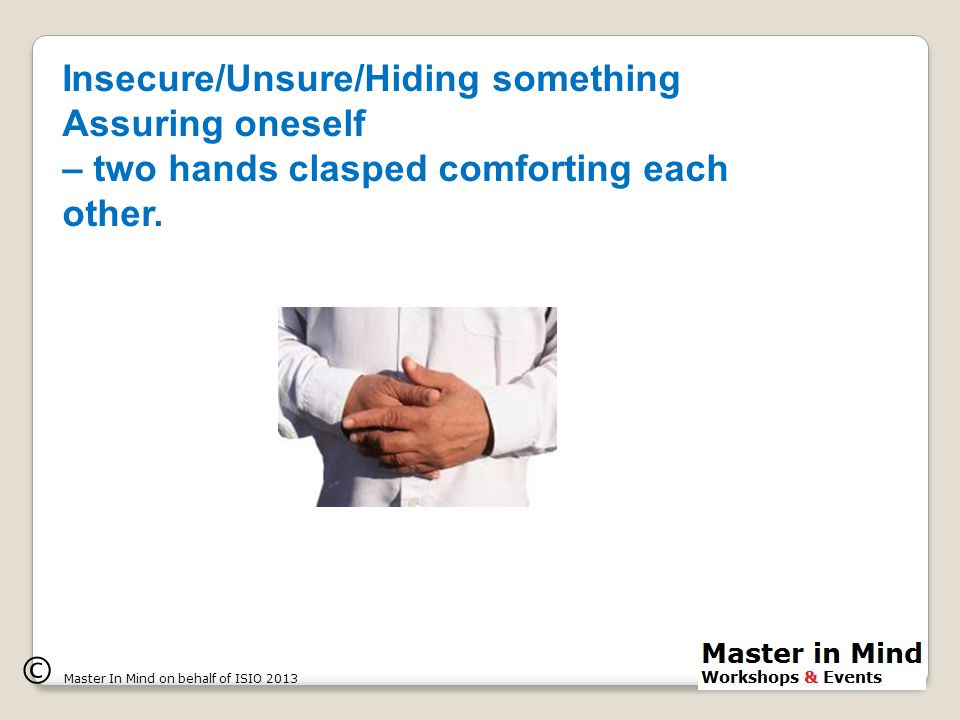 Insecure/Unsure/Hiding something Assuring oneself – two hands clasped comforting each other.