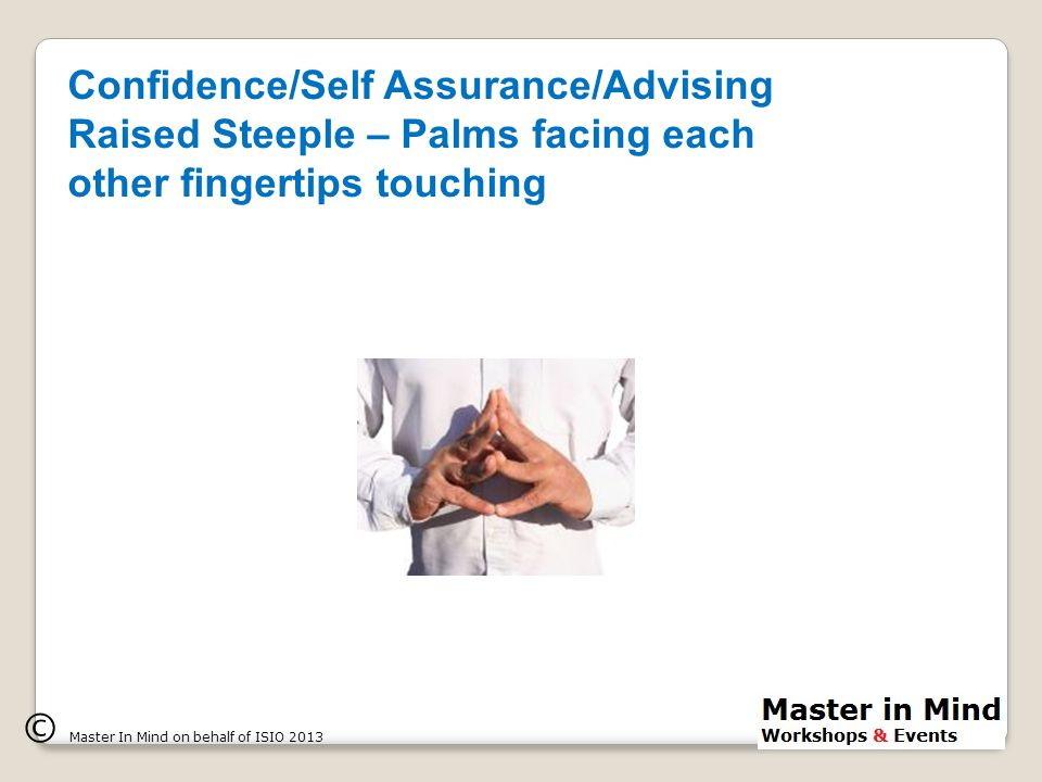 Focused – Paying attention Lowered Steeple – Listening closely © Master In Mind on behalf of ISIO 2013