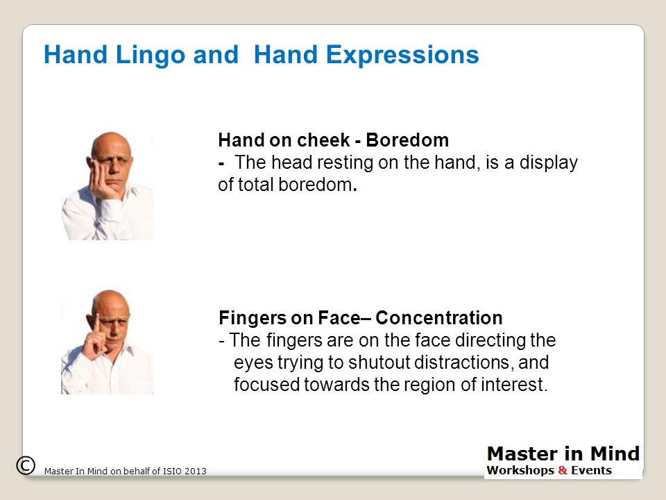 Hand on cheek - Boredom - The head resting on the hand, is a display of total boredom.