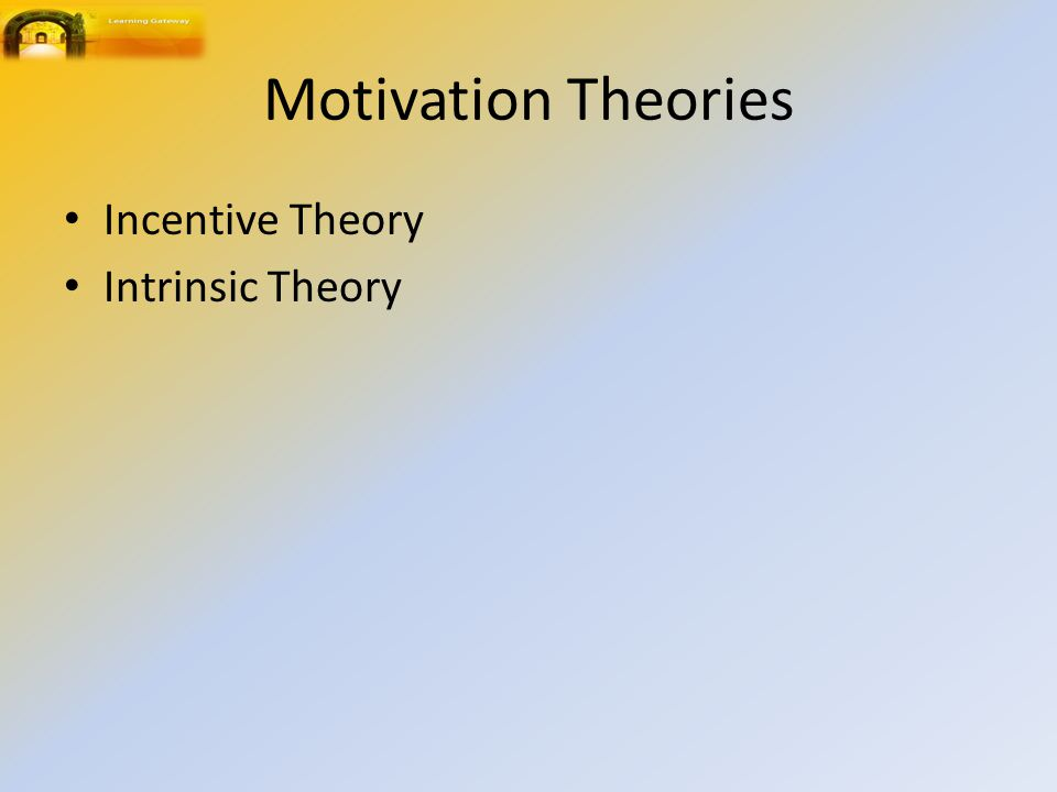 Motivation Theories Incentive Theory Intrinsic Theory