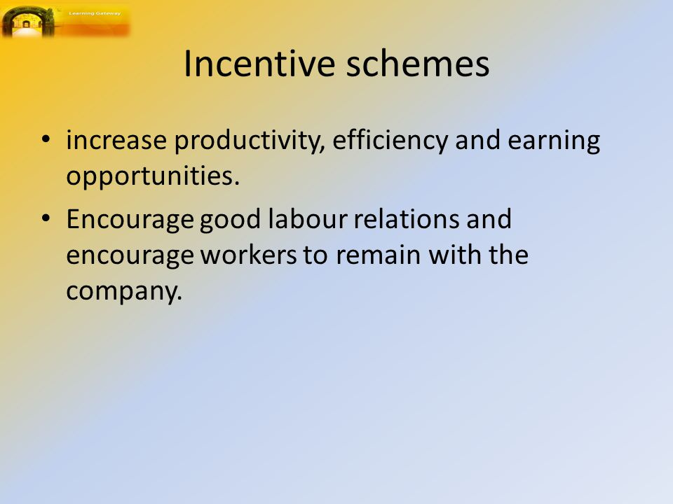 Incentive schemes increase productivity, efficiency and earning opportunities.