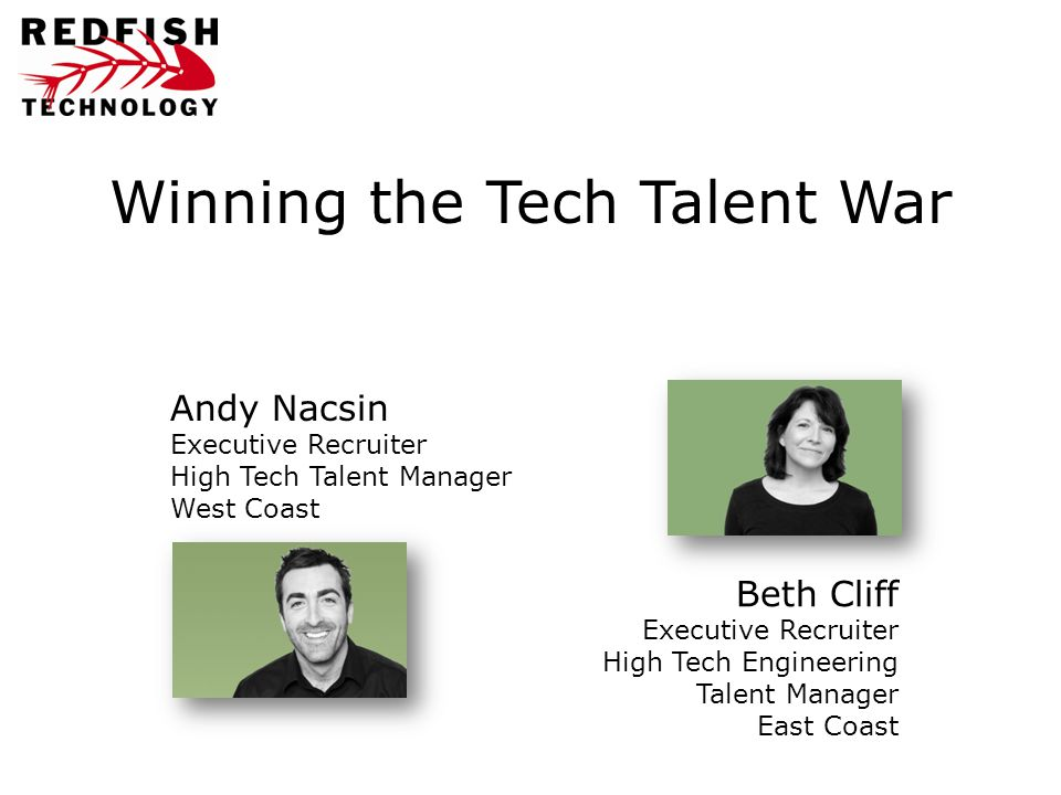 Winning the Tech Talent War Beth Cliff Executive Recruiter High Tech Engineering Talent Manager East Coast Andy Nacsin Executive Recruiter High Tech Talent Manager West Coast