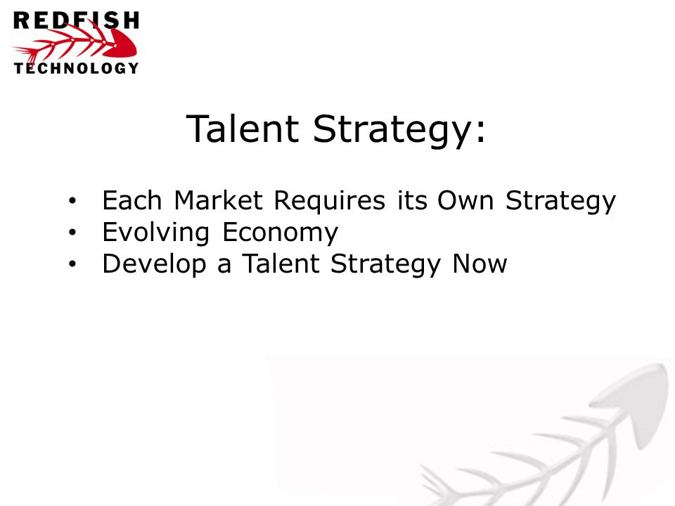 Talent Strategy: Each Market Requires its Own Strategy Evolving Economy Develop a Talent Strategy Now