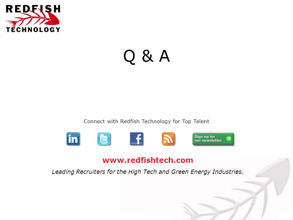 www.redfishtech.com Leading Recruiters for the High Tech and Green Energy Industries. Q & A Connect with Redfish Technology for Top Talent