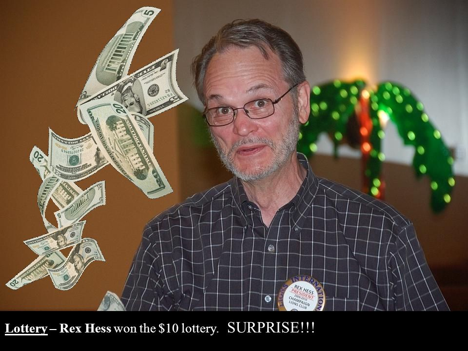 Lottery – Rex Hess won the $10 lottery. SURPRISE!!!