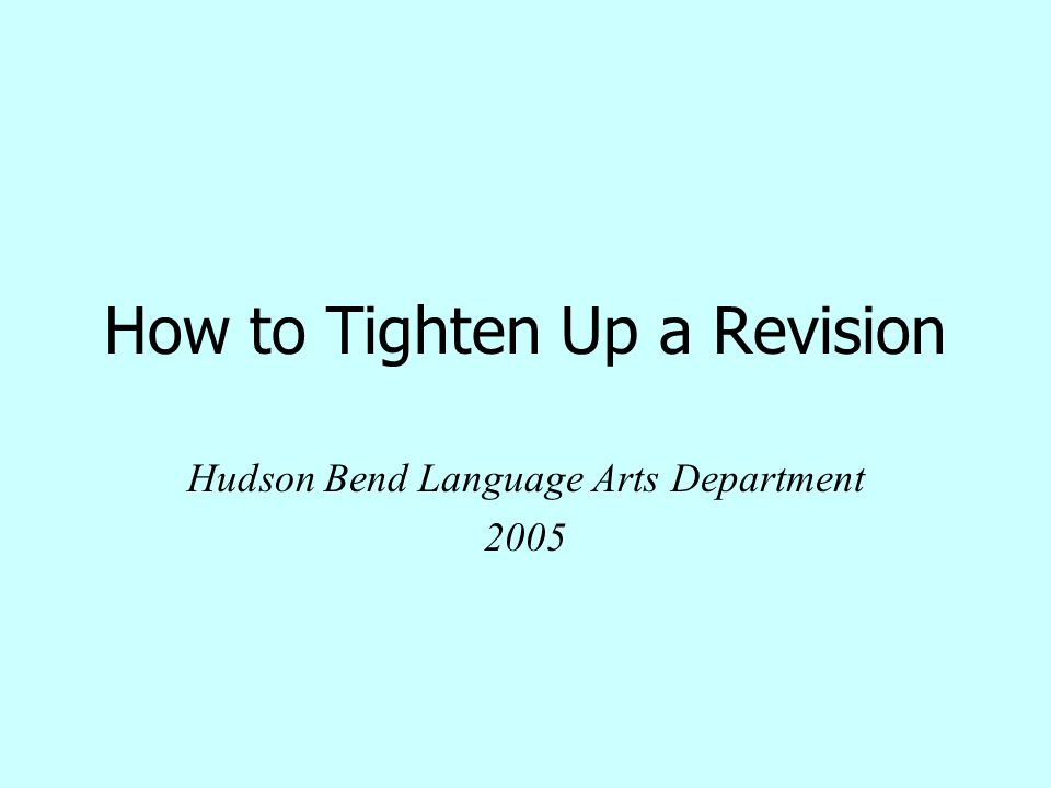 How to Tighten Up a Revision Hudson Bend Language Arts Department 2005