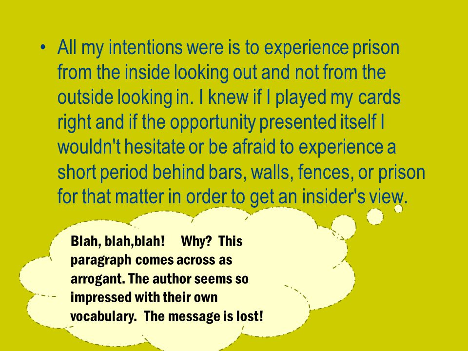 All my intentions were is to experience prison from the inside looking out and not from the outside looking in.