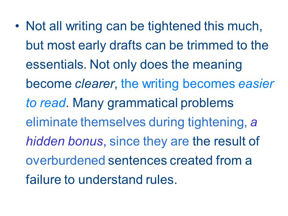 Not all writing can be tightened this much, but most early drafts can be trimmed to the essentials.