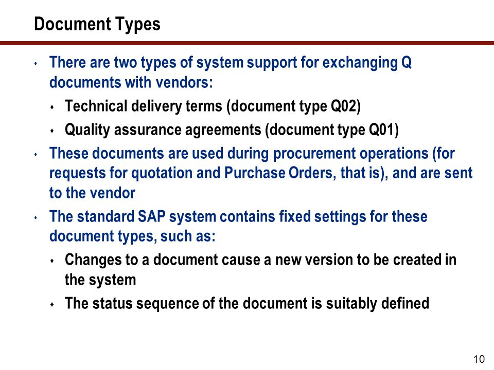 11 QM Systems Verification requirements with regard to the QM system of the vendor are defined You store the actual QM system in the Vendor Master record at the client level or in the Q-info record for the material-vendor combination at the plant level In procurement (request for quotation and Purchase Order), the system checks whether the vendor's QM system meets the specified requirements for the material or material group that is to be purchased
