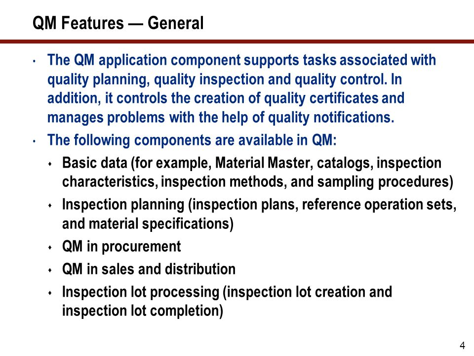5 QM Features — General (cont.) The following components are available in QM (cont.)  Results recording  Defects recording  Sample management  Quality Information System  Dynamic modification of the inspection scope  Quality certificates  Quality notifications  Test equipment management