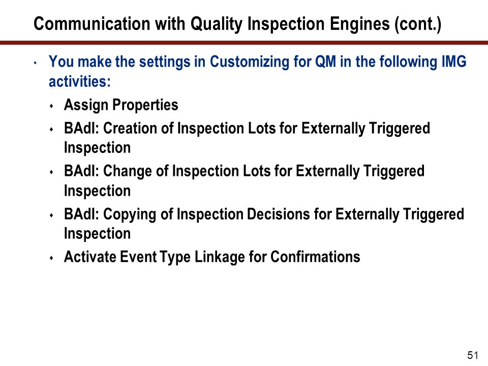 52 Structure Changes to the Quality Management IMG As of SAP ERP 6.0, SAP_APPL 600, the structure of the Implementation Guide (IMG) for Quality Management has changed To copy these changes to project IMGs, you must regenerate the project IMGs