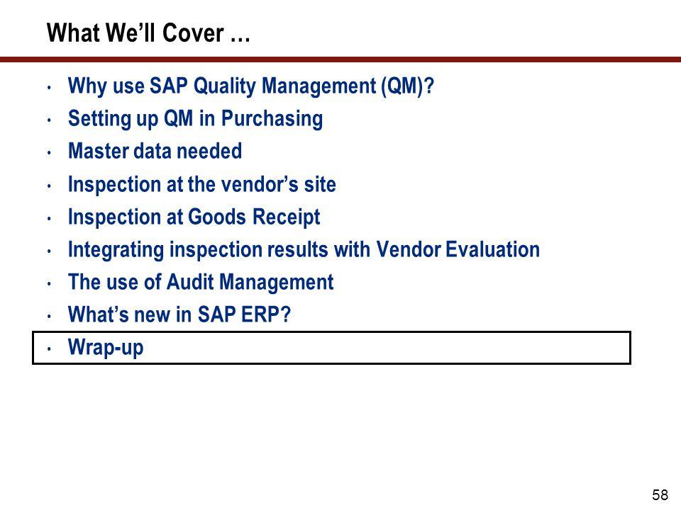 59 Resources http://help.sap.com  Quality management; quality management in Purchasing http://help.sap.com/saphelp_erp60_sp/helpdata/en/a6/df293581 dc1f79e10000009b38f889/frameset.htm IMG help  Follow SPRO  Quality management  Planning Audit management release notes (SAP ERP 2005 ECC 6.0): https://websmp201.sap-ag.de/releasenotes * Quality management release notes (SAP ERP 2004 ECC 5.0 and SAP ERP 2005 ECC 6.0): https://websmp201.sap-ag.de/releasenotes * * Requires login credentials to the SAP Service Marketplace