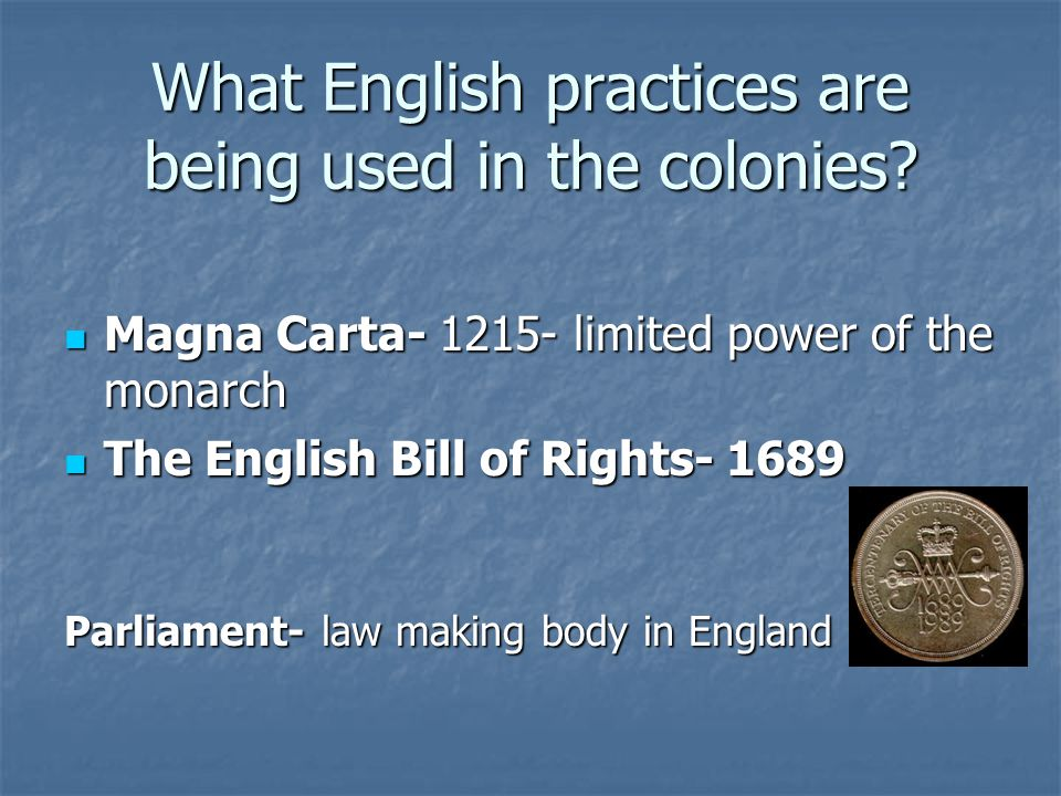 What English practices are being used in the colonies? Magna Carta- 1215- limited power of the monarch Magna Carta- 1215- limited power of the monarch