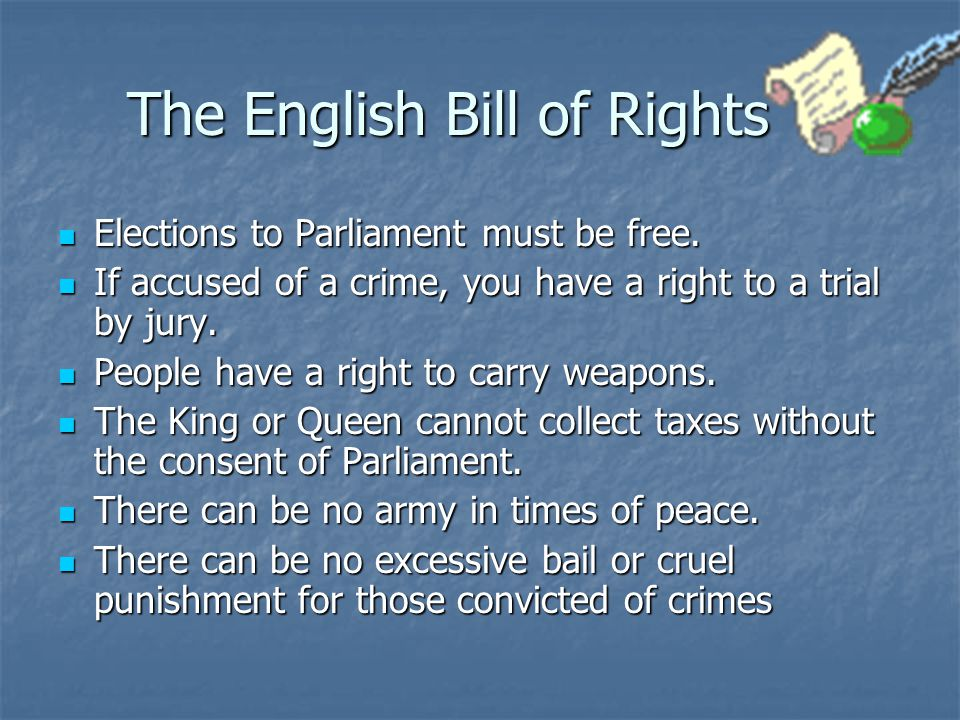 The English Bill of Rights Elections to Parliament must be free. Elections to Parliament must be free. If accused of a crime, you have a right to a tr