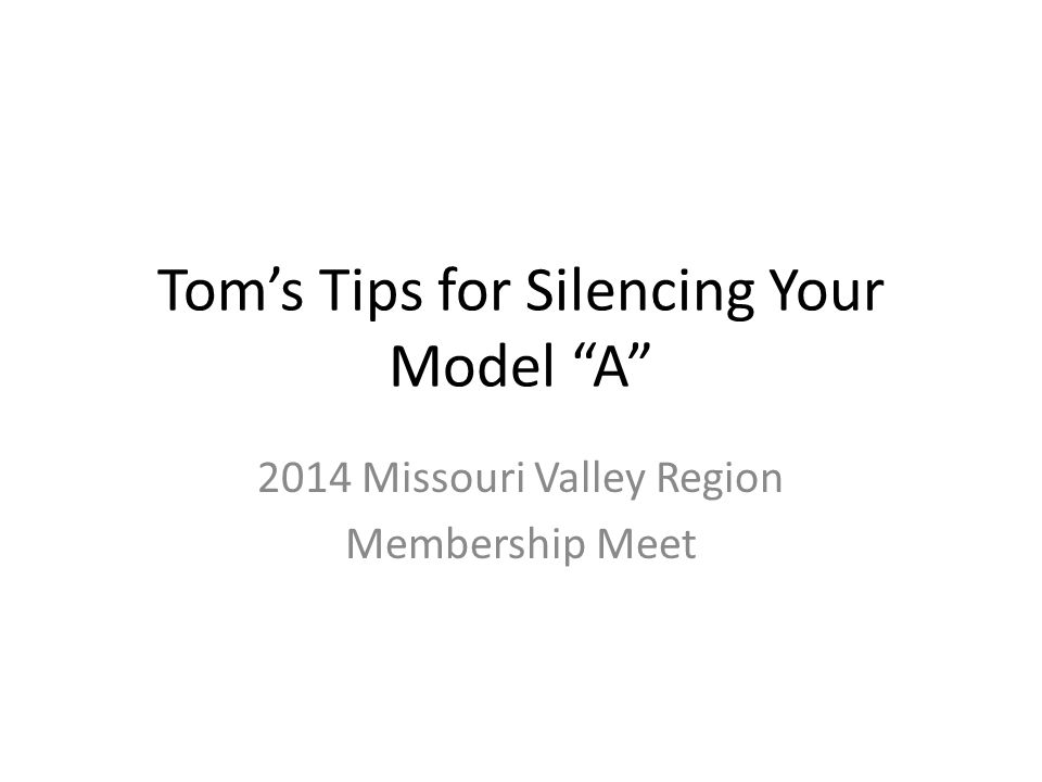 Tom's Tips for Silencing Your Model A 2014 Missouri Valley Region Membership Meet