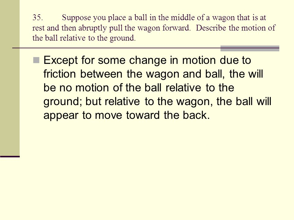 36.To pull a wagon across a lawn at a constant velocity, you have to exert a steady force.