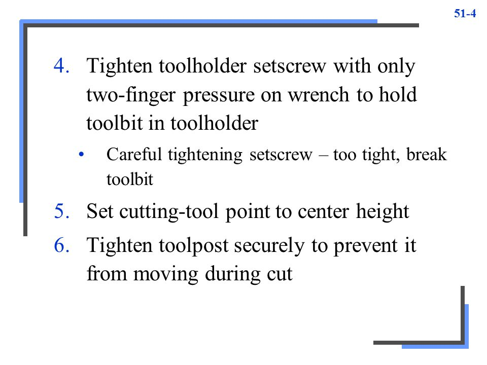 51-5 To Mount Work Between Centers: Using Revolving Tailstock Center 1.Check live center by holding piece of chalk close it it while revolving Not true – chalk will mark only high spot 2.If not true, remove live center from headstock and clean tapers on center and headstock spindle 3.Replace center and check for trueness