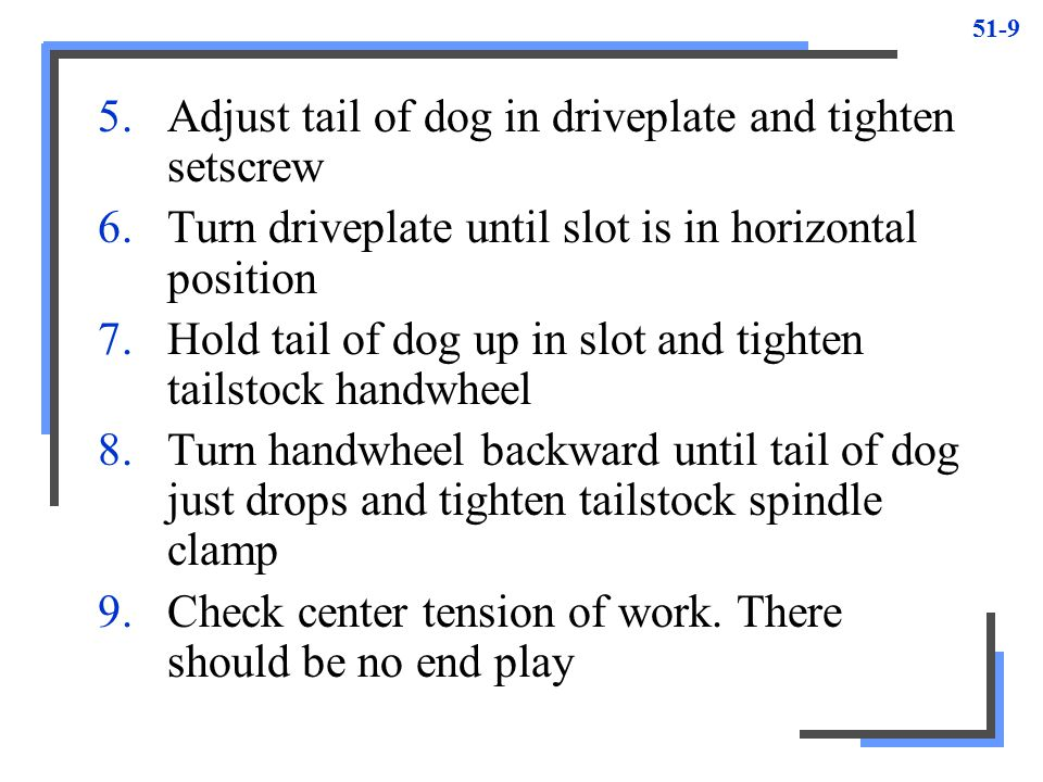 51-9 5.Adjust tail of dog in driveplate and tighten setscrew 6.Turn driveplate until slot is in horizontal position 7.Hold tail of dog up in slot and
