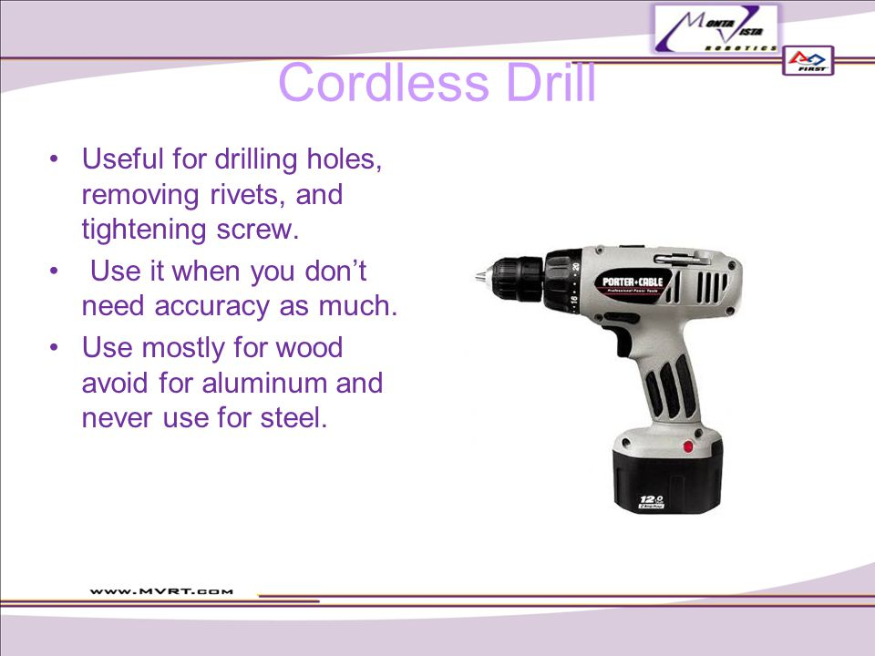 Cordless Drill Useful for drilling holes, removing rivets, and tightening screw.