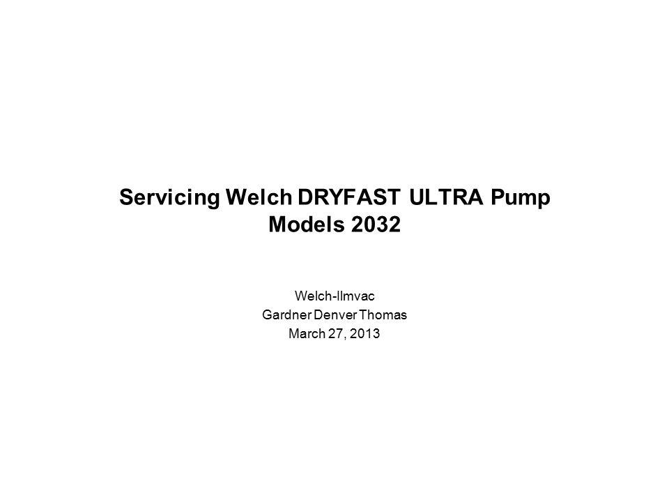 Servicing Welch DRYFAST ULTRA Pump Models 2032 Welch-Ilmvac Gardner Denver Thomas March 27, 2013