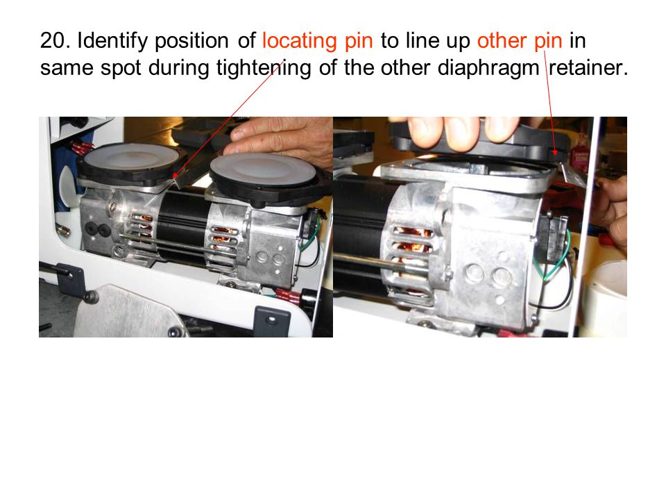 20. Identify position of locating pin to line up other pin in same spot during tightening of the other diaphragm retainer.