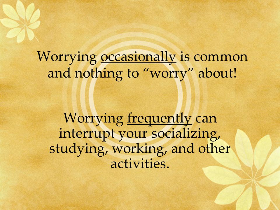My first worry is ___________________.What's the very worst that can happen.