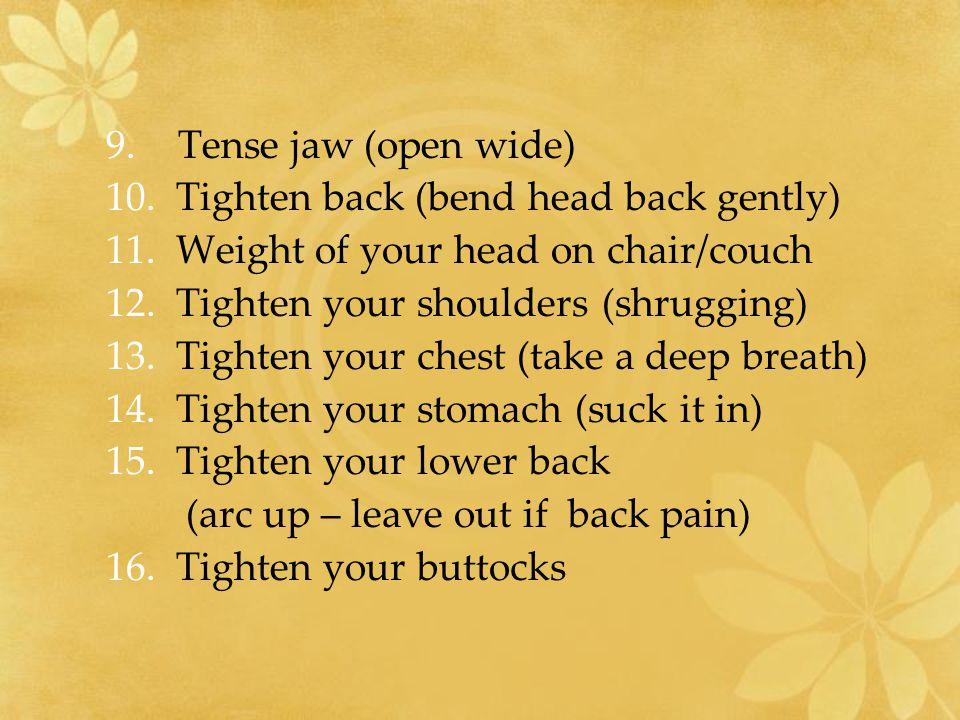 9.Tense jaw (open wide) 10. Tighten back (bend head back gently) 11.