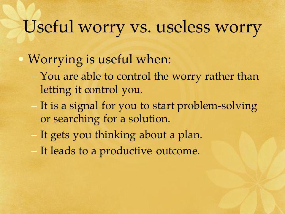 Useful worry vs.