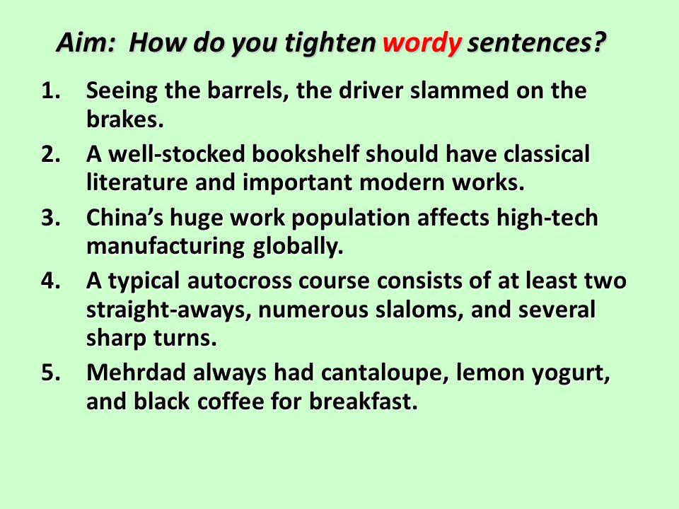 Aim: How do you tighten wordy sentences? Turn to Exercise 16-1, page 211. Turn to Exercise 16-1, page 211. On a separate sheet of paper, rewrite sente