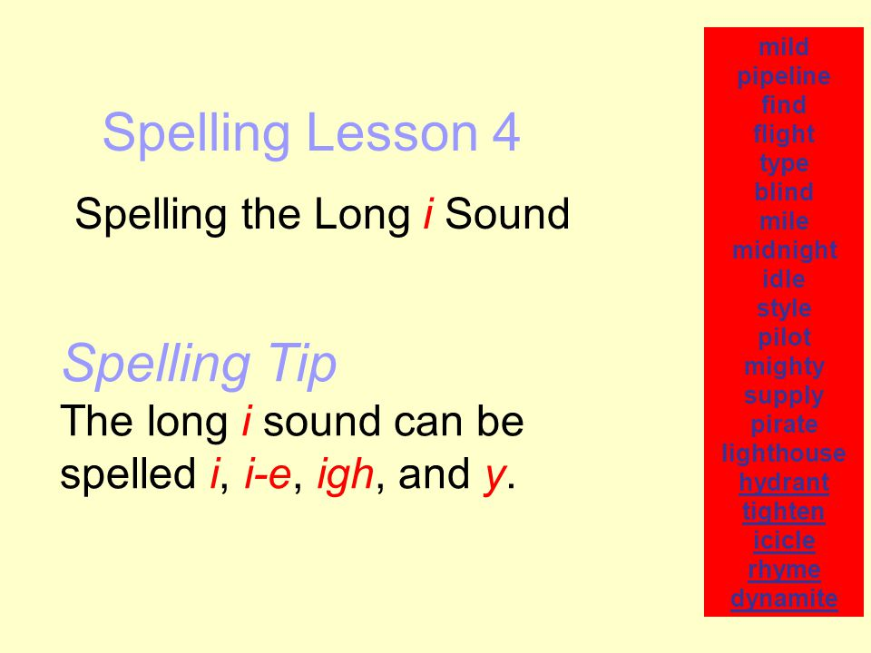 Spelling Lesson 4 Spelling the Long i Sound mild pipeline find flight type blind mile midnight idle style pilot mighty supply pirate lighthouse hydran
