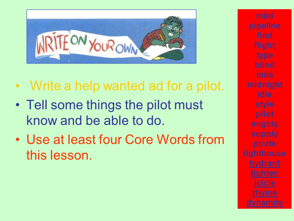 Write a help wanted ad for a pilot.Tell some things the pilot must know and be able to do.