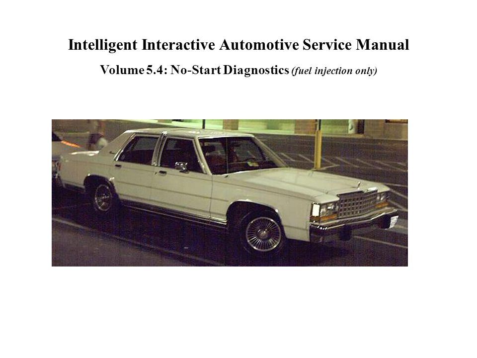 Intelligent Interactive Automotive Service Manual Volume 5.4: No-Start Diagnostics (fuel injection only)